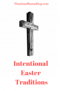 Intentional Easter Traditions