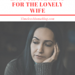 Biblical Encouragement For The Lonely Wife {Guest Post}