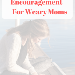 Biblical Encouragement For Weary Moms