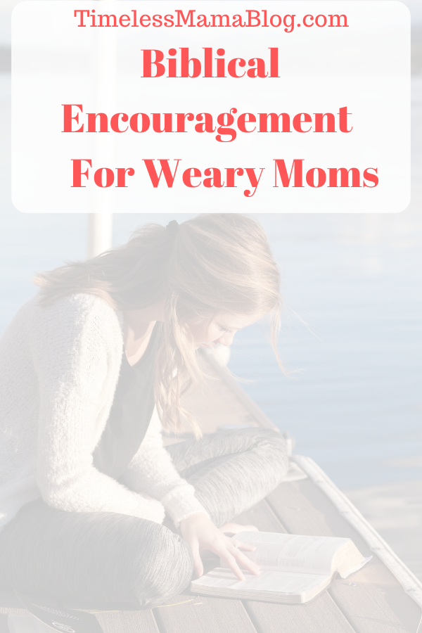 How to Find Biblical Encouragement as a Weary Mom