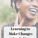 Learning to Make the Changes You Need to Live Intentionally