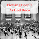 Viewing People As God Does {Guest Post}