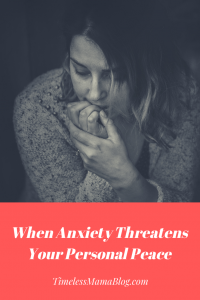 When Anxiety Threatens Your Personal Peace