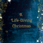 A Life-Giving Christmas {Guest Post}