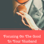 Focusing on the Good in Your Husband~Guest Post