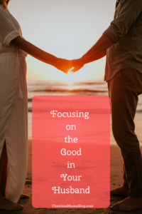 couple holding hands on the beach- focusing on the good in your husband
