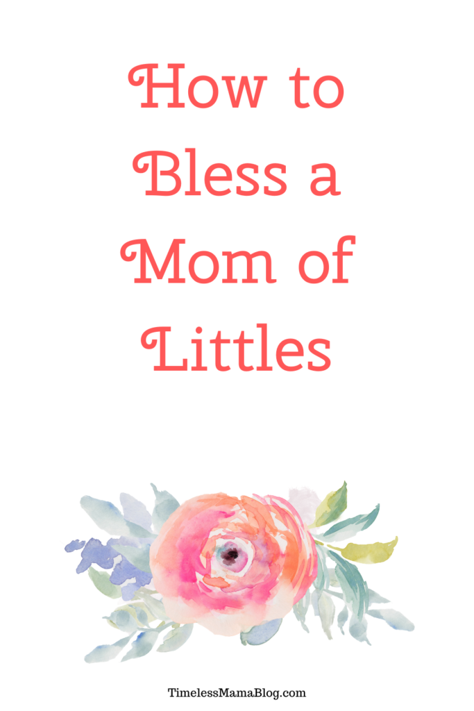 How To Bless A Mom of Littles